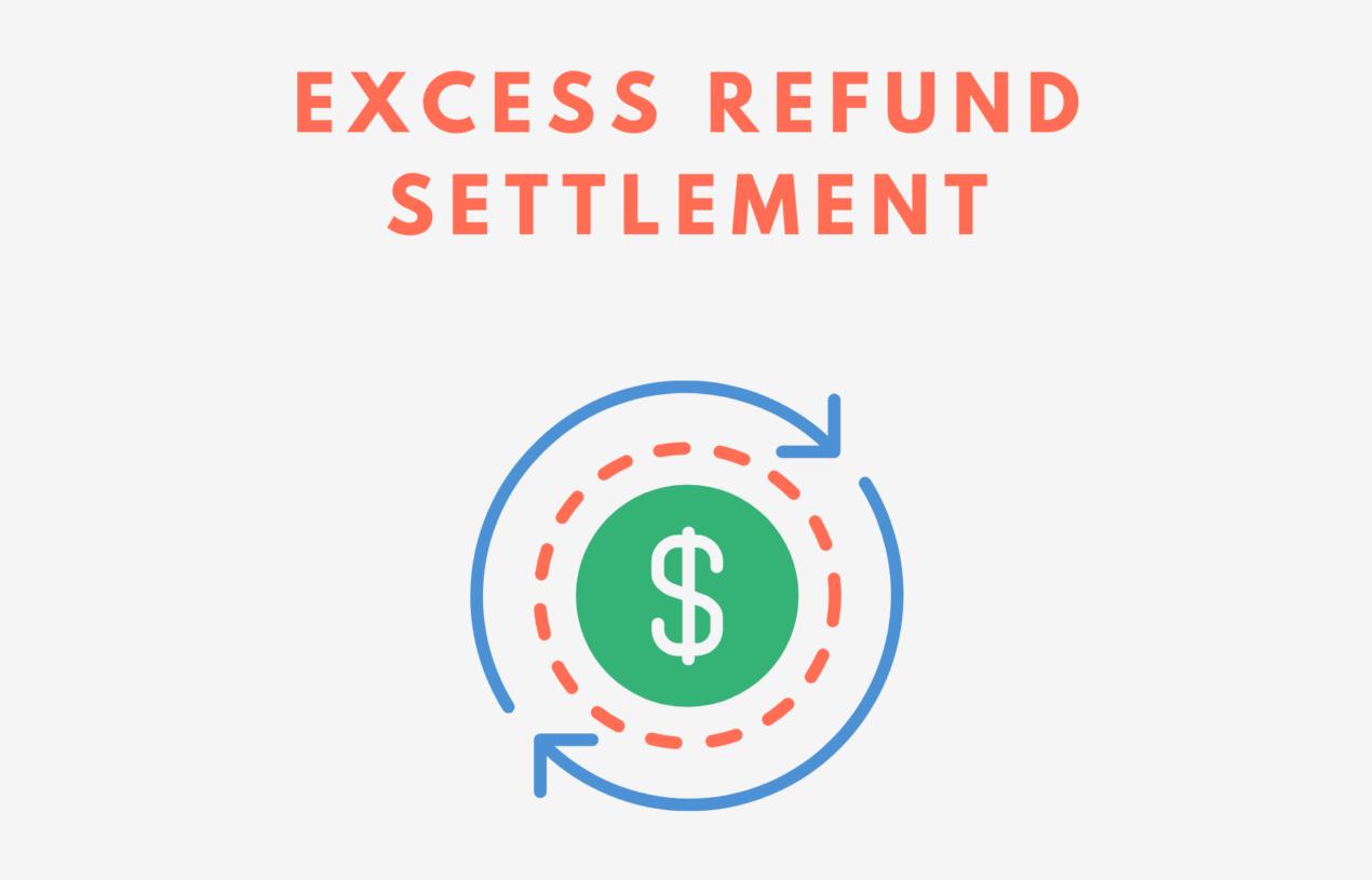 Excess Refund Settlement